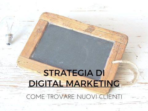 Strategia di digital marketing, come trovare nuovi clienti