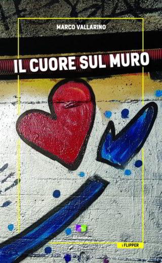 Marco Vallarino Il cuore sul muro copertina